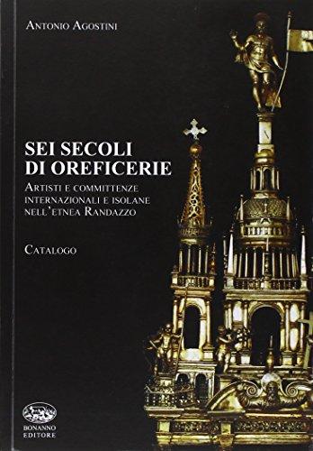Sei secoli di oreficerie : artisti e: Agostini,Antonio