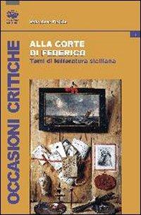9788877968968: Alla corte di Federico. Studi di letteratura siciliana