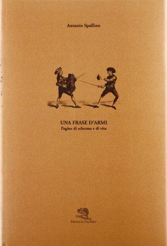 Una frase d'armi. Pagine di scherma e di vita.: Spallino,Antonio.