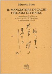9788877993755: Il mangiatore di cachi che ama gli haiku. Testo giapponese a fronte