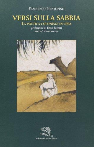 Versi sulla sabbia. La poetica coloniale di Libia.: Prestopino,Francesco.