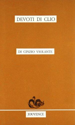 Devoti di Clio. Ricordi di storici amici.: Violante,Cinzio.