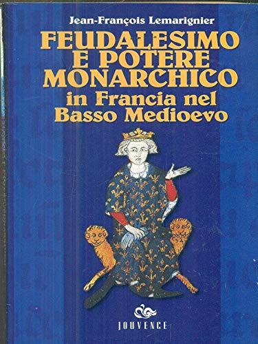 9788878010758: Feudalesimo e potere monarchico in Francia nel basso Medioevo