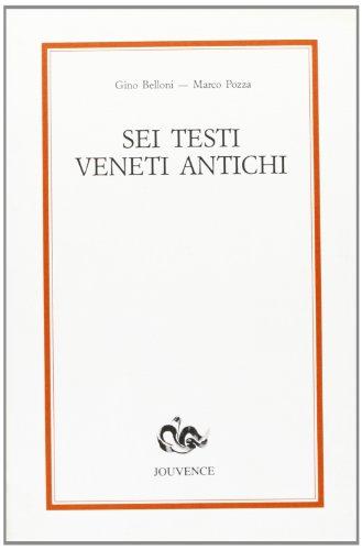 Sei testi veneti antichi.: Belloni,Gino. Pozza,Marco.