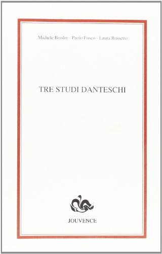 Tre studi danteschi.: Bordin,Michele. Fusco,Paolo. Rossetto,Paola.
