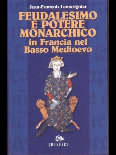 Feudalesimo e potere monarchico in Francia nel Basso Medioevo.: Lemarignier,Jean François.