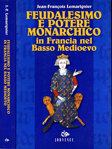 9788878012592: Feudalesimo e potere monarchico in Francia nel basso Medioevo