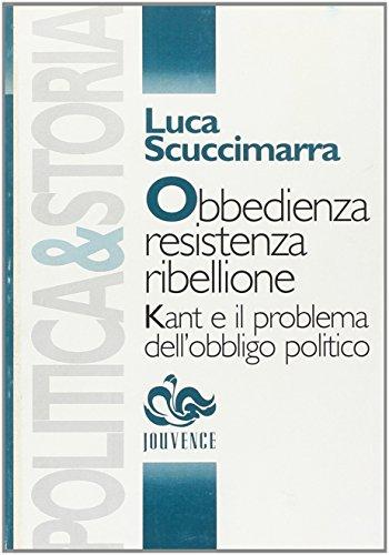 Obbedienza, resistenza, ribellione. Kant e il problema dell'obbligo politico.: Scuccimarra,...