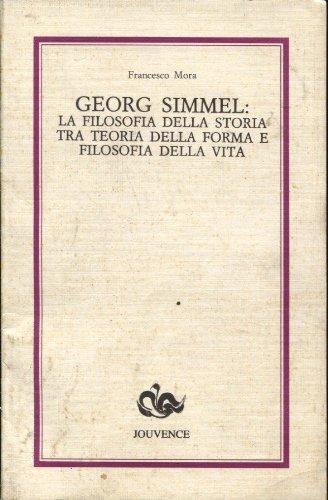 Georg Simmel. La filosofia della storia tra: Mora, Francesco