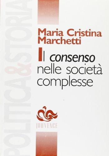 Il consenso nelle società complesse.: Marchetti,Maria Cristina.