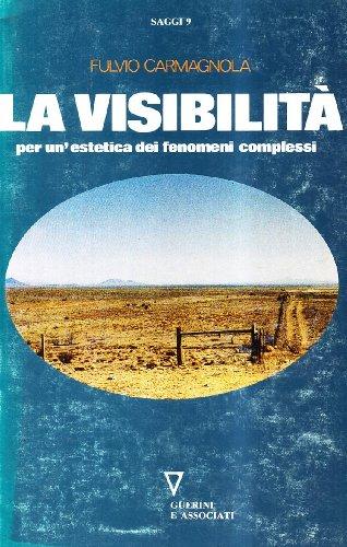 La Visibilita. Per un'Estetica dei Fenomeni Complessi.: Carmagnola, Fulvio