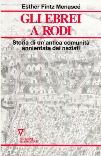 Gli Ebrei a Rodi: Storia Di Un'antica Comunita Annientata Dai Nazisti: Menasce, Esther