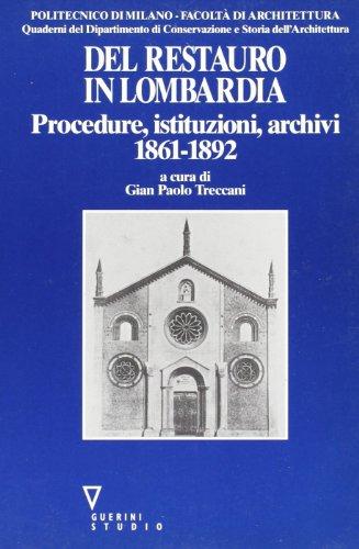 Del restauro in Lombardia. Procedure, istituzioni, archivi 1861-1892.: Treccani,G.P. Della Torre,S....