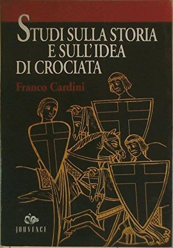 Studi sulla storia e sull'idea di crociata.: Cardini,Franco.