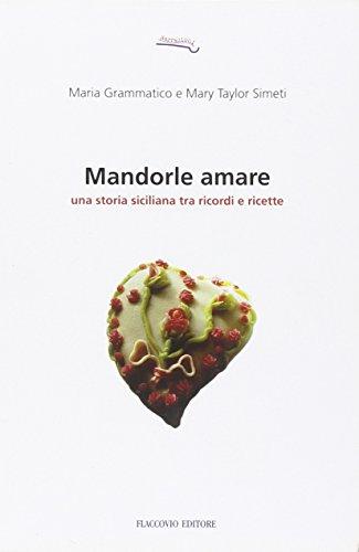 9788878042537: Mandorle amare. Una storia siciliana tra ricordi e ricette