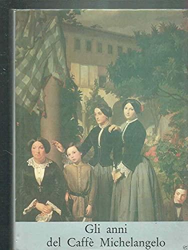 Gli anni del Caffe Michelangelo: 1848-1861 (I macchiaioli) (Italian Edition): Spalletti, Ettore