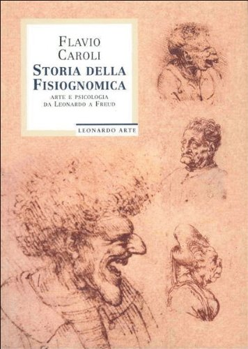 9788878132047: Storia della fisiognomica. Arte e psicologia da Leonardo a Freud