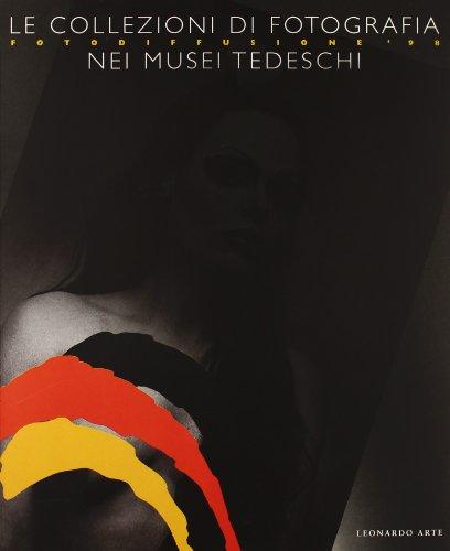 9788878132306: Le collezioni di fotografia nei musei tedeschi. Catalogo della mostra (Torino, Lingotto, 26 settembre-22 novembre 1998). Ediz. italiana e tedesca