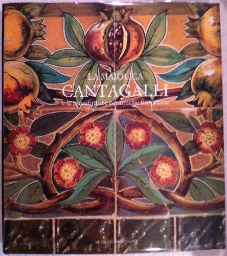 La maiolica Cantagalli e le manifatture ceramiche fiorentine (Italian Edition): Conti, Giovanni