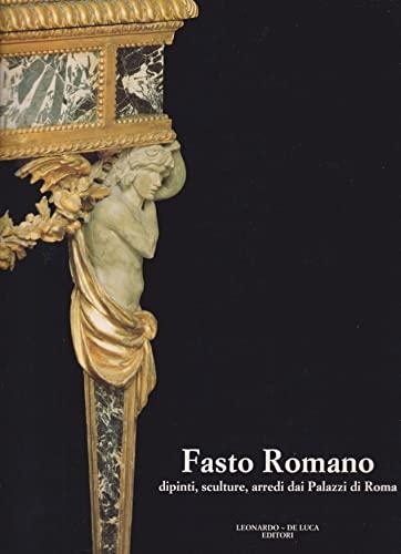Fasto Romano, dipinti sculture, arredi dai Palazzi: Catalogo della Mostra: