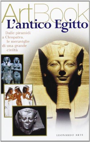 L'antico Egitto. Dalle piramidi a Cleopatra, le