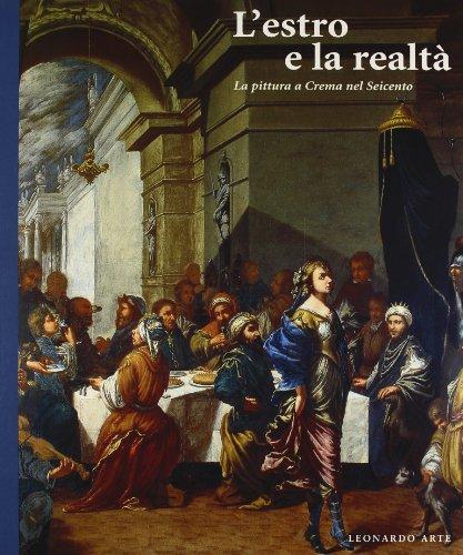 L'Estro e La realtà-La Pittura a Crema Nel Seicento: AA.VV:,