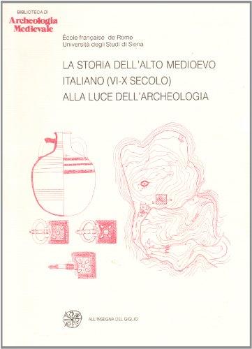 9788878140110: La storia dell'alto Medioevo italiano (VI-X secolo) alla luce dell'archeologia: Convegno internazionale (Siena, 2-6 dicembre 1992) (Biblioteca di archeologia medievale) (Italian Edition)