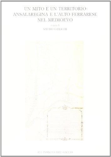Un mito e un territorio: Ansalaregina e l'alto ferrarese nel Medioevo.: AA.VV.