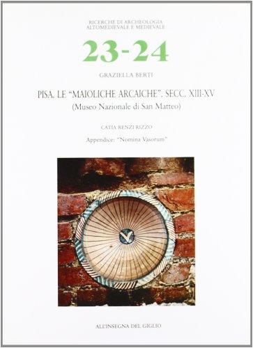 9788878141209: Pisa. Le `Maioliche Arcaiche' Secc.XIII-XV (Museo Nationale di San Matteo) (Ricerche di archeologia altomedievale e medievale)