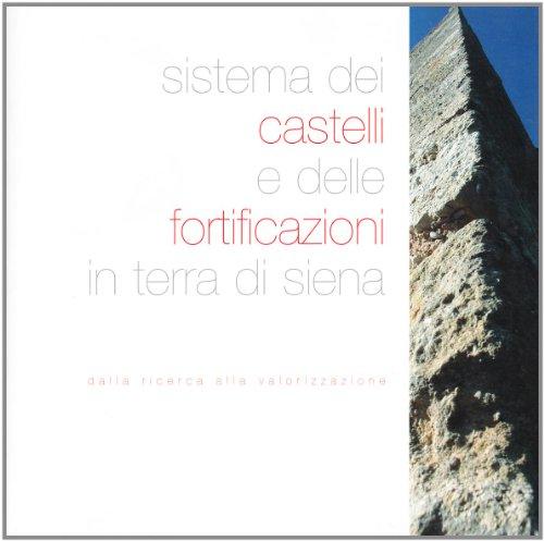9788878143036: Sistema dei castelli e delle fortificazioni in terra di Siena. Dalla ricerca alla valorizzazione