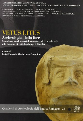 Vetus Litus. Archeologia della foce. Una discarica: Malnati,Luigi. Maria Luisa