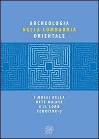 9788878145504: Archeologia nella Lombardia orientale. I musei della rete Ma net e il loro territorio