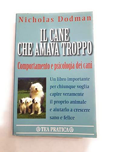 9788878185869: Il cane che amava troppo. Comportamento e psicologia dei cani