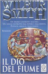 Il Dio del fiume.: Smith,Wilbur.
