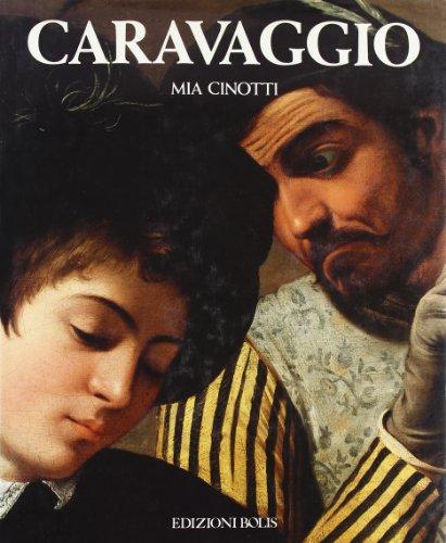 Caravaggio: la vita e l'opera: Mia Cinotti