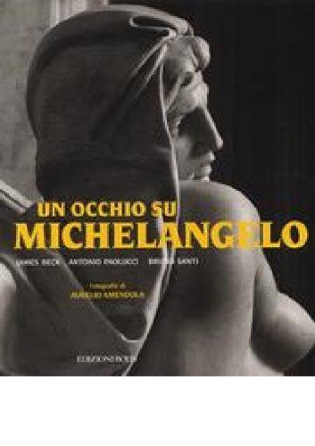Un Occhio Su Michelangelo: Le Tombe Dei: Beck, James H.;