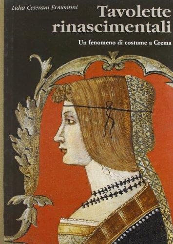 Tavolette rinascimentali. Un fenomeno di costume a Crema.: Ceserani Ermentini,Lidia.