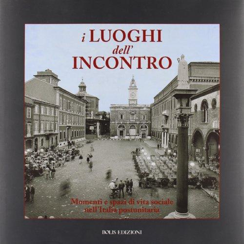 9788878271531: I luoghi dell'incontro. Momenti e spazi di vita sociale nell'Italia postunitaria