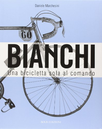 9788878271586: Bianchi. Una bicicletta sola al comando. Ediz. illustrata