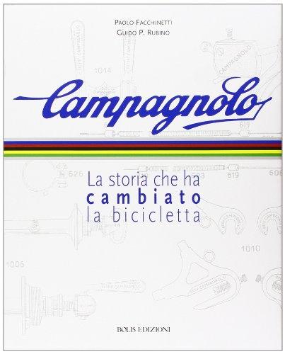 9788878271661: Campagnolo. La storia che ha cambiato la bicicletta