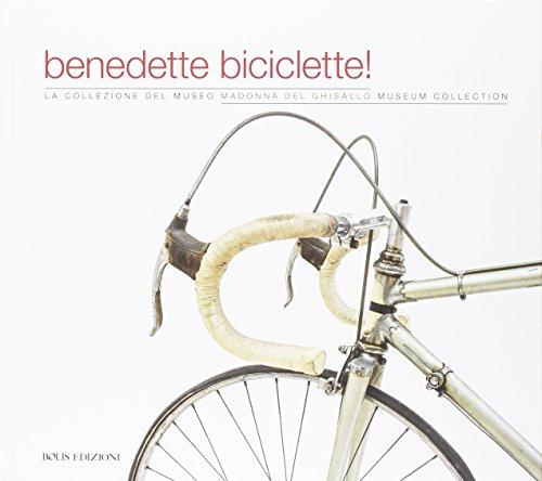 9788878273177: Benedette biciclette! La collezione del museo della Madonna Ghisallo. Ediz. illustrata