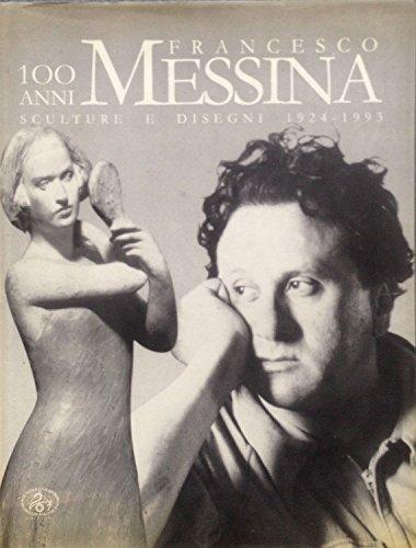 100 anni Francesco Messina. Sculture disegni 1924- 1993.: Catalogo della Mostra: