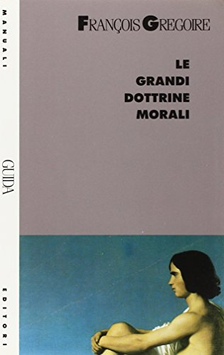 Le grandi dottrine morali.: Grégoire,Francois.