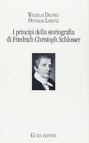 I principi della storiografia di Friedrich Christoph Schlosser.: Dilthey,Wilhelm. Lorenz,Ottokar.