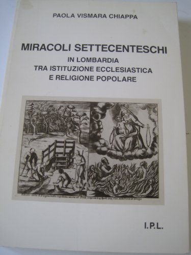 Miracoli settecenteschi: In Lombardia tra istituzione ecclesiatica e religione popolare (Il Sestante) (Italian Edition) (8878363146) by Paola Vismara Chiappa