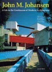9788878380103: John M. Johansen: A Life in the Continuum of Modern Architecture