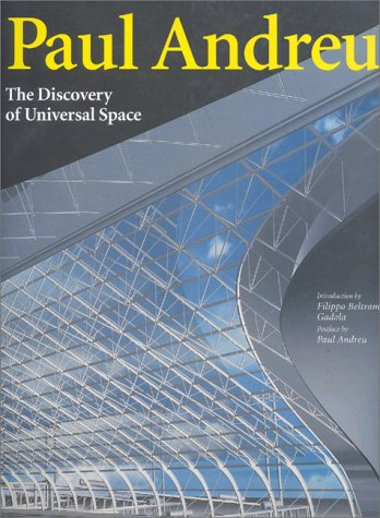 Paul Andreu: The Discovery of Universal Space (Talenti): Paul Andreu; Introduction-Filippo Beltrami...
