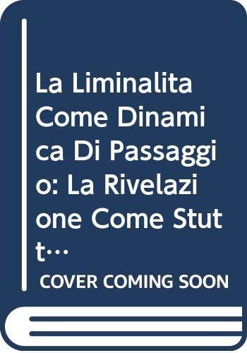 9788878390409: La Liminalita Come Dinamica Di Passaggio: La Rivelazione Come Stuttura Osmotico-performativa Dell'inter-esse Trinitario (Tesi Gregoriana: Teologia) (Italian Edition)