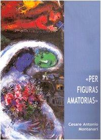 Figuras Amatorias. L'expositio Super Cantica Canticorum Di: Montanari, C. A.