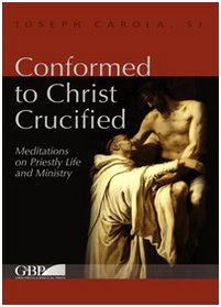 Conformed to Christ Crucified: Meditations on Priestly Life and Ministry (Fuori Collana): J Carola